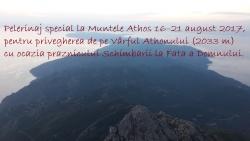 Pelerinaj special la Muntele Athos 16–21 august 2017, pentru privegherea de pe Vârful Athonului (2033 m) cu ocazia praznicului Schimbării la Față a Domnului.